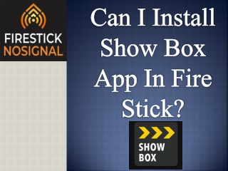 Can I Install Show Box App In Fire Stick? firestick no signal