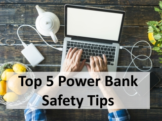 Top 5 Power Bank Safety Tips