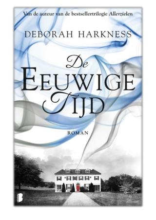 [PDF] Free Download De eeuwige tijd By Deborah Harkness