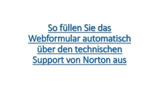 So füllen Sie das Webformular automatisch über den technischen Support von Norton aus
