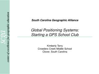 South Carolina Geographic Alliance Global Positioning Systems: Starting a GPS School Club