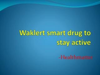 Waklert smart drug to stay active