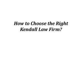 How to Choose the Right Kendall Law Firm