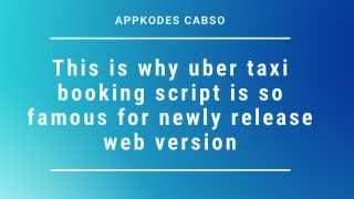 This is why uber taxi booking script is so famous for newly release web version
