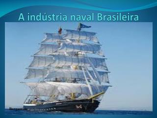 A indústria naval Brasileira