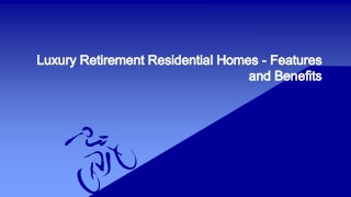 Luxury Retirement Residential Homes - Features and Benefits