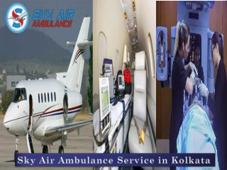 Choose the Most Excellent Air Ambulance from Kolkata