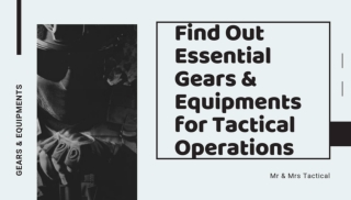 Find Out Essential Gears and Equipments for Tactical Operations