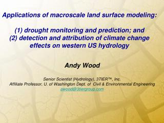 Andy Wood Senior Scientist (Hydrology), 3TIER™, Inc. Affiliate Professor, U. of Washington Dept. of  Civil & Environ