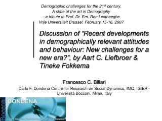 Francesco C. Billari Carlo F. Dondena Centre for Research on Social Dynamics, IMQ, IGIER - Università Bocconi, Milan, It