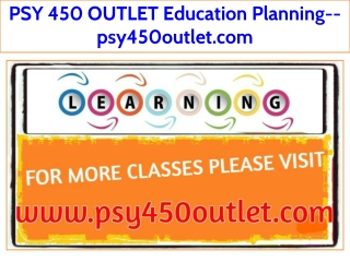 PSY 450 OUTLET Education Planning--psy450outlet.com