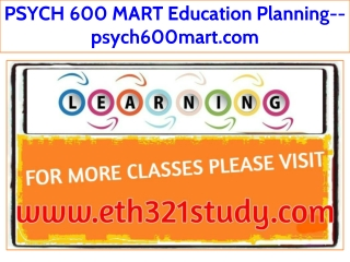 PSYCH 600 MART Education Planning--psych600mart.com