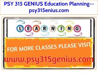 PSY 315 GENIUS Education Planning--psy315enius.com