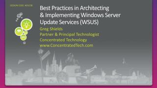 Best Practices in Architecting & Implementing Windows Server  Update Services (WSUS)