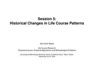 Session 5: Historical Changes in Life Course Patterns