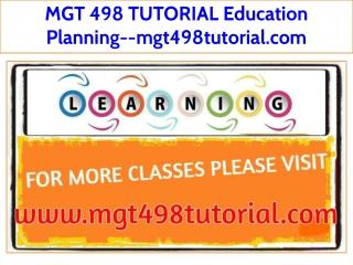 MGT 498 TUTORIAL Education Planning--mgt498tutorial.com