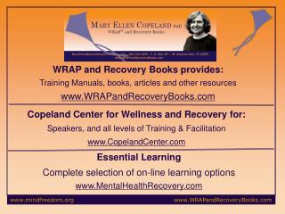 WRAP and Recovery Books provides: Training Manuals, books, articles and other resources www.WRAPandRecoveryBooks.com