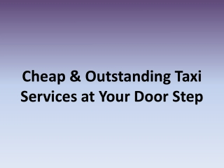 CHEAP AND OUTSTANDING TAXI SERVICE AT YOUR DOORSTEP