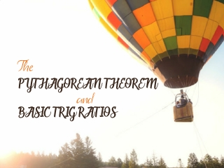 Pythagorean Theorem and Basic Trig Ratios
