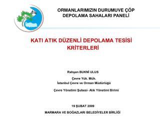 KATI ATIK DÜZENLİ DEPOLAMA TESİSİ  KRİTERLERİ Rahşan BUKNİ ULUS Çevre Yük. Müh. İstanbul Çevre ve Orman Müdürlüğü
