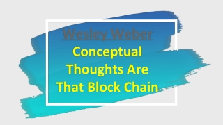 Wesley Weber Conceptual Thoughts Are That Block Chain