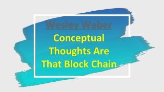 Wesley Weber Explain The Information Blocks In Block Chain