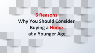 6 Reasons Why You Should Consider Buying a Home at a Younger Age