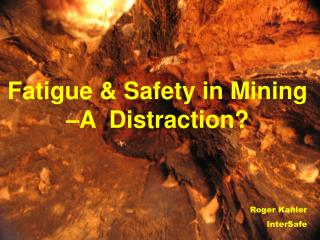 Fatigue & Safety in  Mining  –A   Distraction?