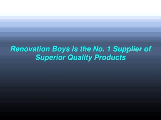 Renovation Boys Is the No. 1 Supplier of Superior Quality Products