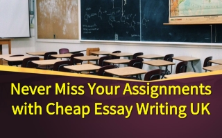 Never Miss Your Assignments with Cheap Essay Writing UK