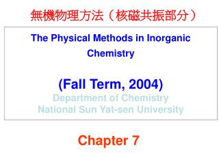 The Physical Methods in Inorganic Chemistry (Fall Term, 2004) Department of Chemistry National Sun Yat-sen University