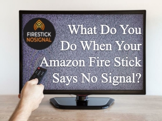 What Do You Do When Your Amazon Fire Stick Says No Signal?