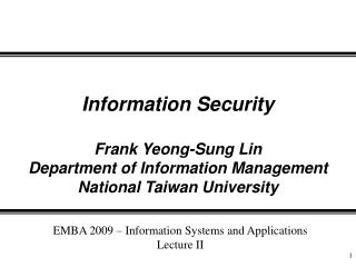 Information Security  Frank Yeong-Sung Lin Department of Information Management National Taiwan University
