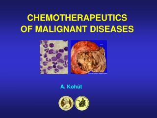 CHEMOT H ERAPEUTI CS OF MALIGNANT DISEASES