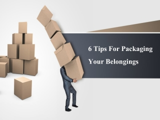 6 Tips For Packaging Your Belongings