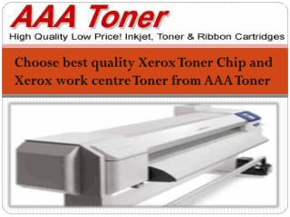 Choose best quality Xerox Toner Chip and Xerox work centre Toner from AAA Toner
