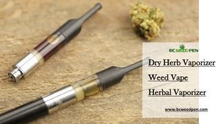 Dry Herb Vaporizer | Bcweedpen.com