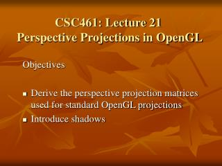 CSC461: Lecture 21  Perspective Projections in OpenGL