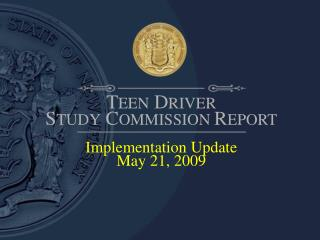 TEEN DRIVER  STUDY COMMISSION REPORT  Implementation Update May 21, 2009