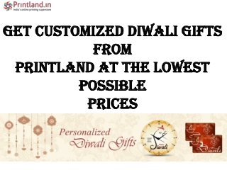 Get customized diwali gifts fromprintland at the lowest possible prices