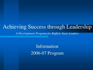 Achieving Success through Leadership A Development Program for Buffalo State Leaders   Information  2006-07 Program