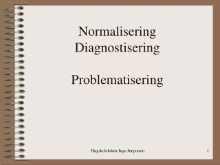 Normalisering Diagnostisering Problematisering