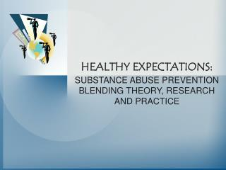 HEALTHY EXPECTATIONS: SUBSTANCE ABUSE PREVENTION BLENDING THEORY, RESEARCH AND PRACTICE