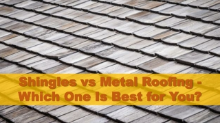 Shingles vs Metal Roofing - Which One Is Best for You?