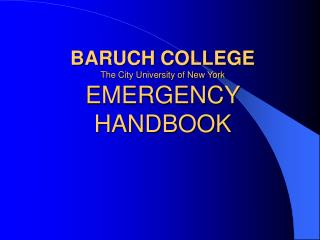 BARUCH COLLEGE The City University of New York EMERGENCY HANDBOOK