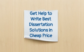 Get Help to Write Best Dissertation Solutions in Cheap Price