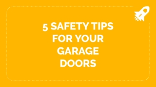 5 SAFETY TIPS FOR YOUR GARAGE DOORS