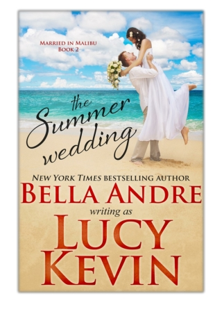 [PDF] Free Download The Summer Wedding By Bella Andre & Lucy Kevin