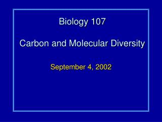 Biology 107 Carbon and Molecular Diversity