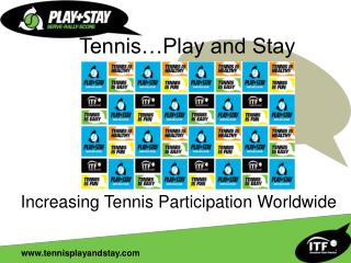 Tennis…Play and Stay Increasing Tennis Participation Worldwide